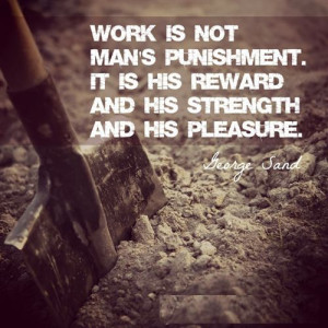 Quotes About Strength Of Work On Labor Day Was Written By George Sand.