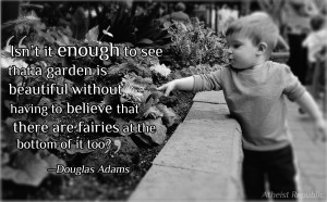 Douglas Adams: Isn't it enough to see that a garden is beautiful?