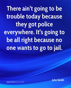 ... . It's going to be all right because no one wants to go to jail