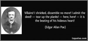 ... , here! — it is the beating of his hideous heart! - Edgar Allan Poe