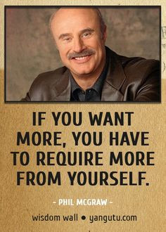 , ~ Phil McGraw Wisdom Wall Quote #quotations, #citations, #sayings ...