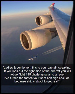 This is your captain speaking, BUCKLE UP