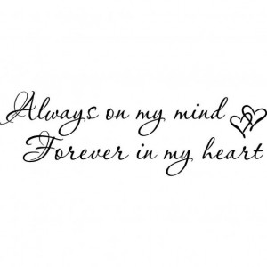 always on my mind; forever in my heart