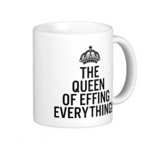 The Queen of Effing Everything Funny Quotes Mug