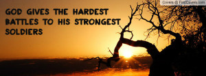 god gives the hardest battles to his strongest soldiers , Pictures