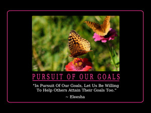 ... Goals, Let Us Be Willing To Help Others Attain Their Goals Too