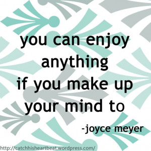 You Can Enjoy Anything Joyce Meyer Quote