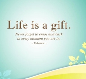 Be Grateful For Life Quotes Life is a gift grateful quotes