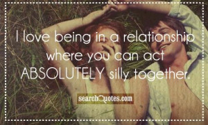 ... being in a relationship where you can act ABSOLUTELY silly together