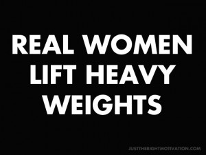 Weight Lifting Inspirational Quotes | REAL WOMEN LIFT WEIGHTS