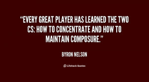 Every great player has learned the two Cs: how to concentrate and how ...