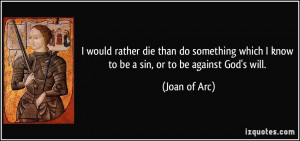 would rather die than do something which I know to be a sin, or to ...