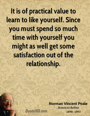 to like yourself. Since you must spend so much time with yourself ...