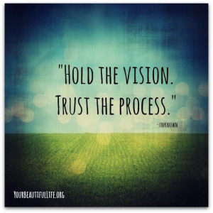 Hold the vision, trust the process. (inspirational quotes, quotes ...