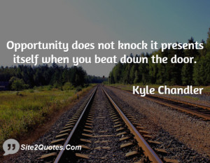 Opportunity does not knock it presents itself when you beat down the ...