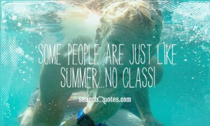 Some people are just like summer, no class!