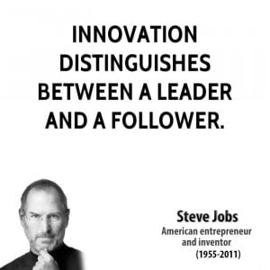 Innovation distinguishes between a leader and a follower.
