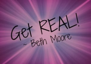 EMPOWERING Quote ~ 'Get REAL!' by @Beth Moore