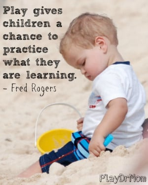 ... highlights the Importance and Power of Play - quote from Rogers