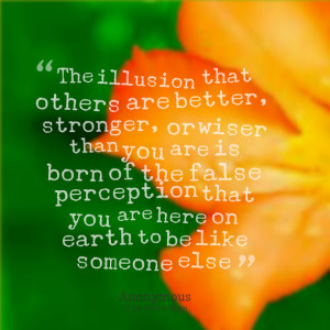 ... false perception that you are here on earth to be like someone else
