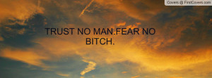 TRUST NO MAN.FEAR NO BITCH Profile Facebook Covers
