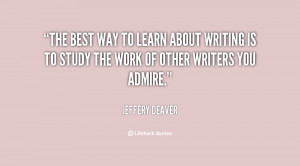 best way to learn about writing is to study the work of other writers ...