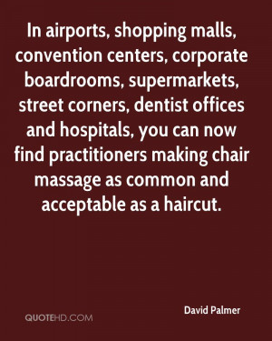 In airports, shopping malls, convention centers, corporate boardrooms ...