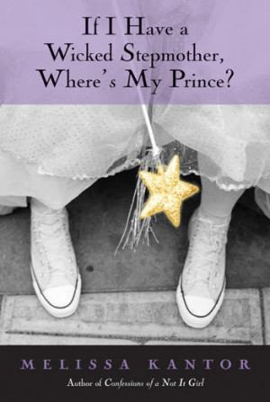 If I Have a Wicked Stepmother, Where's My Prince? by Melissa Kantor