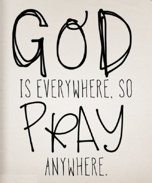 Quote reminding you to pray anywhere because God is everywhere.