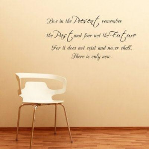 Live in the present remember the past fear not the future future quote