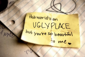 this_world_is_an_ugly_place_but_you_are_so_beautiful_to_me_quote