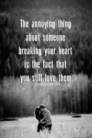 Beloved Quote: The annoying thing about someone breaking your heart is ...