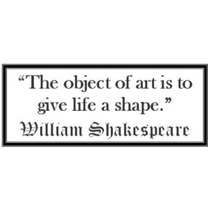 Art Shapes Our Lives Shakespeare Quote