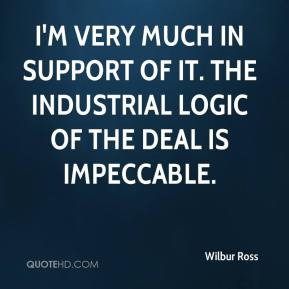Wilbur Ross - I'm very much in support of it. The industrial logic of ...