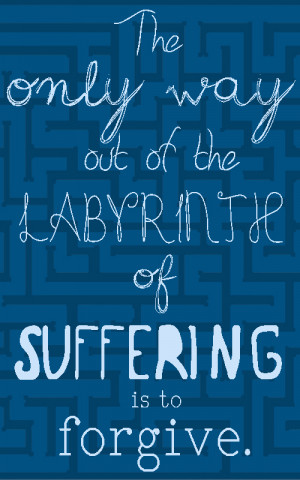 the only way out of the labyrinth of suffering is to forgive john ...