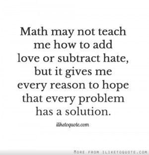 Math may not teach me how to add love or subtract hate, but it gives ...