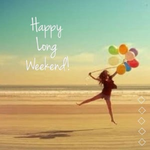 Happy Long Weekend! :3 I will... Sleep, sleep, enjoy, bond with ...