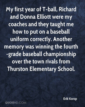 My first year of T-ball, Richard and Donna Elliott were my coaches and ...