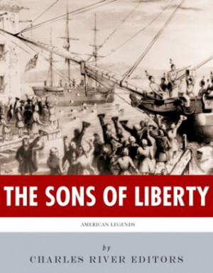 of Liberty: The Lives and Legacies of John Adams, Samuel Adams, Paul ...