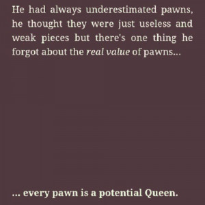 Chess King And Queen Quotes Pawn is a potential queen.