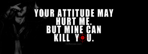 Your attitude may hurt me but mine can kill you facebook cover photo