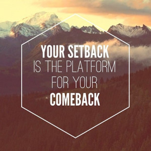 Here are the 4 Steps to Turn Your Setbacks into Comebacks: