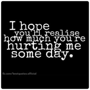 someday i #hope you will #realize how much you #hurt me !!! Its ...