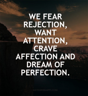 Social Rejection Quotes We fear rejection, want