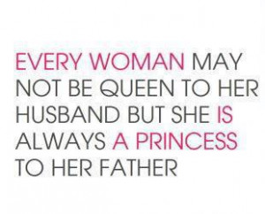 ... be Queen to her husband but she is always a Princess to her father