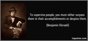 To supervise people, you must either surpass them in their ...