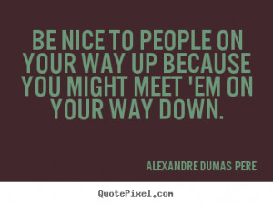 ... quotes - Be nice to people on your way up because.. - Success quotes