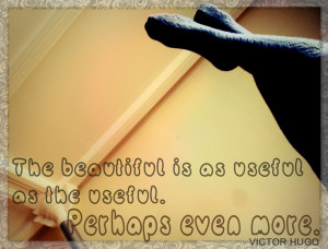 ... the useful. perhaps even more. - victor hugo #quote #beautiful #beauty