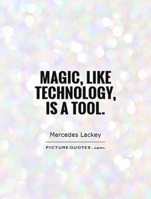 Technology Quotes Magic Quotes Mercedes Lackey Quotes