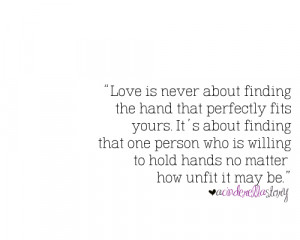 Love is about finding one person who is willing to hold your hands